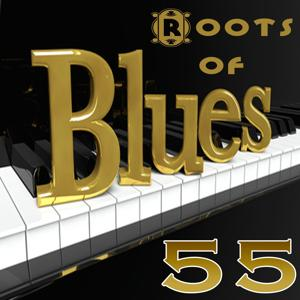 Roots of Blues (55 Greatest Traditional Blues Songs)