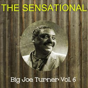 The Sensational Big Joe Turner, Vol. 6