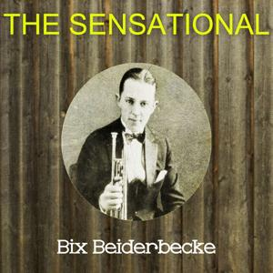 The Sensational Bix Beiderbecke