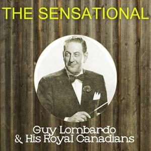 The Sensational Guy Lombardo His Royal Canadians