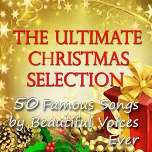 The Ultimate Christmas Selection (50 Famous Songs By Beautiful Voices Ever)