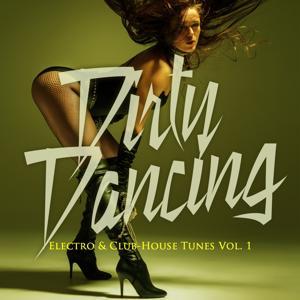 Dirty Dancing - Electro & Club-House Tunes, Vol. 1