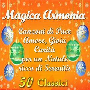 Magica armonia: Canzoni di pace, amore, gioia, carità per un Natale ricco di serenità (50 Classici)