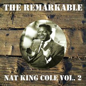 The Remarkable Nat King Cole Vol 02