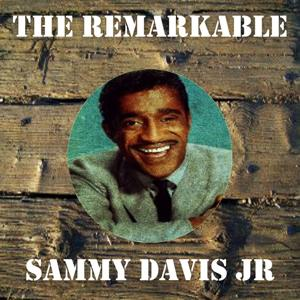 The Remarkable Sammy Davis Jr