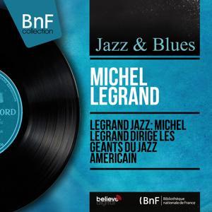 Legrand Jazz: Michel Legrand dirige les géants du jazz américain (Mono Version)