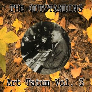 The Outstanding Art Tatum, Vol. 3