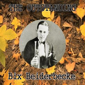 The Outstanding Bix Beiderbecke