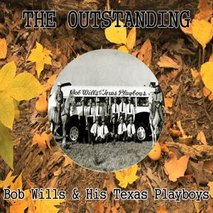 The Outstanding Bob Wills & His Texas Playboys