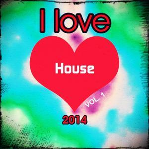 I love House 2014, Vol. 1 (Super Top 20 Charts Edm Random Ultra Year Mix Hits)