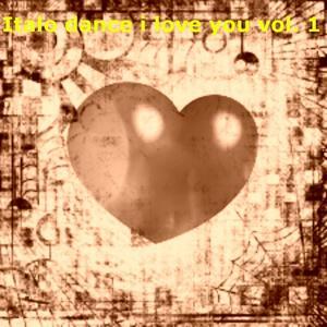 Italo Dance I Love You, Vol. 1 (The Best Italo Dance in the World)