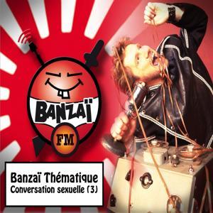 Banzaï thématique : Conversation sexuelle, vol. 3 (Banzaï FM)