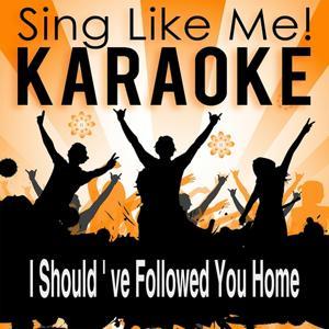 I Should've Followed You Home (Karaoke Version)