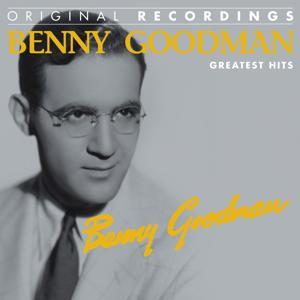 Benny Goodman : Greatest Hits (Original Recordings)