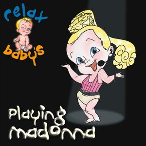 Relax Baby's Playing Madonna