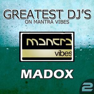 Greatest DJ's On Mantra Vibes: Madox, Vol. 2