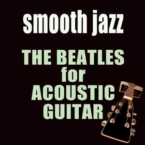 The Beatles for Acoustic Guitar (Smooth Jazz)