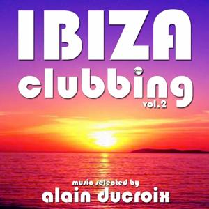Ibiza Clubbing, Vol. 2 (Music Selected By Alain Ducroix)