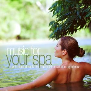 Music for Your Spa - Best Selected Tracks for a Complete Relaxation Experience
