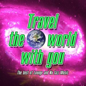 Travel the World With You the Best of Lounge and Nu Jazz Music