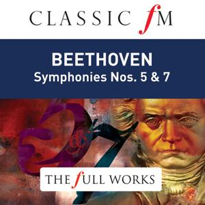 Beethoven: Symphonies Nos. 5 & 7 (Classic FM: The Full Works)