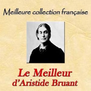 Meilleure collection française : Le meilleur d'Aristide Bruant