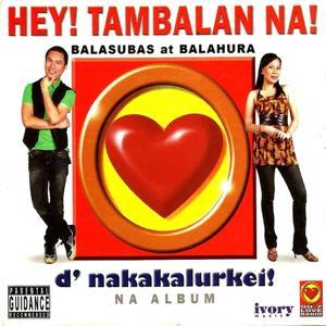 Hey! Tambalan Na! (D' Nakakalurkei na Album)