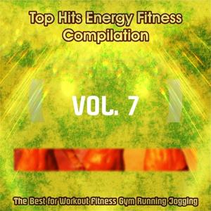 Top Hits Energy Fitness Compilation, Vol. 7 (The Best for Workout, Fitness, Gym Running, Jogging)