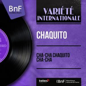 Cha-Cha Chaquito Cha-Cha (Mono Version)