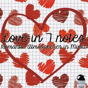 Love in 7 Notes (Romantic Atmospheres in Music)
