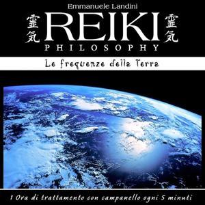 Reiki Philosophy: le frequenze della Terra (1 ora di trattamento con campanello ogni 5 minuti)