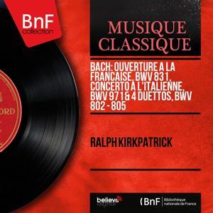 Bach: Ouverture à la française, BWV 831, Concerto à l'italienne, BWV 971 & 4 Duettos, BWV 802 - 805 (Collection trésors, mono version)
