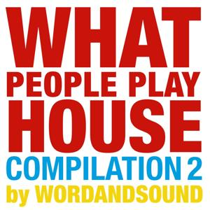 What People Play House Compilation 2 by Wordandsound