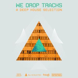 We Drop Tracks! (A Deep House Selection)