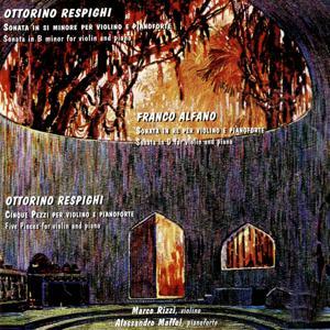 Respighi: Sonata in B Minor per violino e pianoforte - Cinque Pezzi per violino e pianoforte - Alfano: Sonata in D per violino e pianoforte