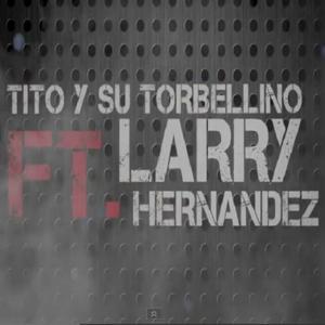 Tito y Su Torbellino feat. Larry Hernandez