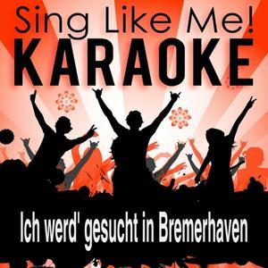 Ich werd' gesucht in Bremerhaven (Karaoke Version)