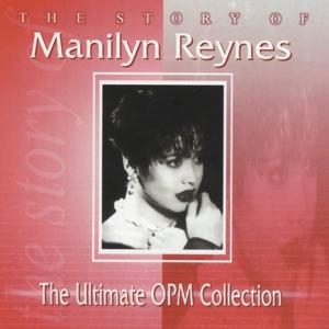 The Story Of: Manilyn Reynes (The Ultimate OPM Collection)