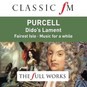 Purcell: Dido's Lament (Classic FM: The Full Works)