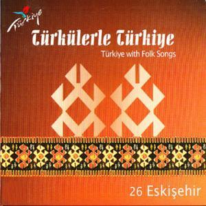 Türkülerle Türkiye, Vol. 26 (Eskişehir)