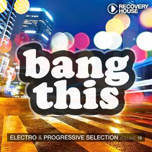 Bang This, Vol. 19 (Electro & Progressive Selection)