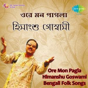 Himanshu Goswami - Ore Mon Pagla
