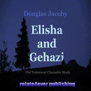 Elisha and Gehazi (Character Study)