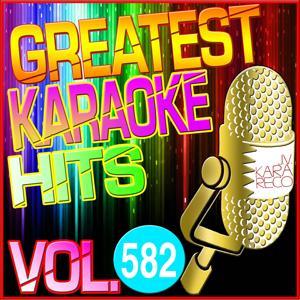 Greatest Karaoke Hits, Vol. 582 (Karaoke Version)