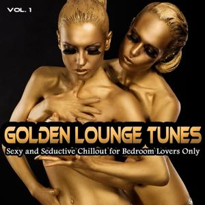 Golden Lounge Tunes (Sexy and Seductive Chillout for Bedroom Lovers Only)