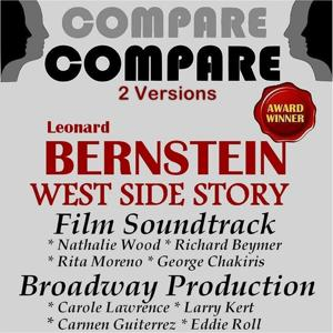 Bernstein: West Side Story, the Film vs. the Broadway Production (Compare 2 Versions)