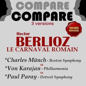 Berlioz: Le carnaval romain, Herbert von Karajan vs. Charles Munch vs. Paul Paray (Compare 3 Versions)