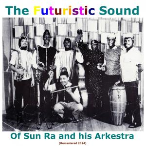 The Futuristic Sound of Sun Ra and his Arkestra (Remastered 2014)