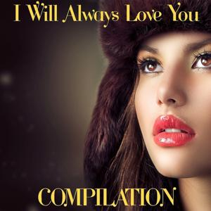 I Will Always Love You Compilation