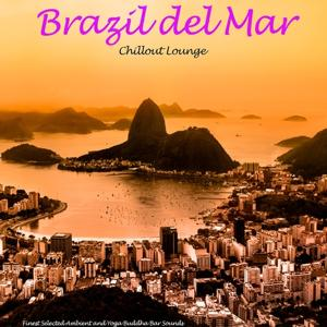 Brazil Del Mar - Chillout Lounge (Finest Selected Ambient and Yoga Buddha Bar Sounds)